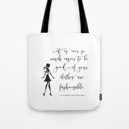 It is ever so much easier to be good if your clothes are fashionable - LM Montgomery Tote Bag