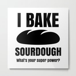 I Bake Sourdough, Whats your superpower?  Metal Print