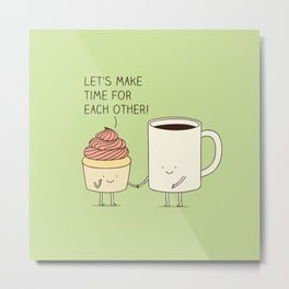 Let's make time for each other! Metal Print