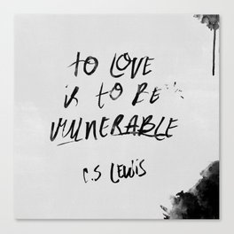 To Love is to be Vulnerable - C.S. Lewis Canvas Print
