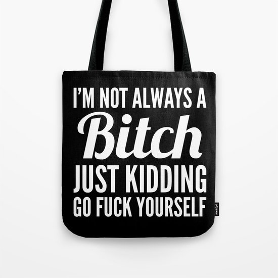 I'M NOT ALWAYS A BITCH (Black & White) Tote Bag