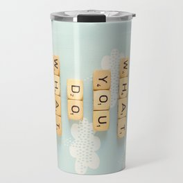 Love What You Do Travel Mug