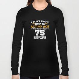 Funny Birthday Present 75 Years Birthday Seventy-five Born 1943 Gift Long Sleeve T-shirt