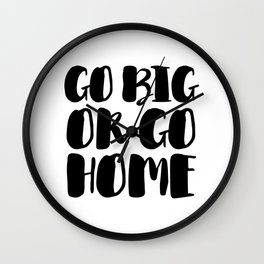 Go Big Or Go Home - Black White Typography Wall Clock