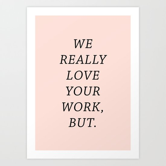 WE LOVE YOUR WORK Art Print