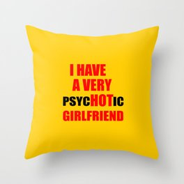 i have a hot girlfriend funny quote Throw Pillow