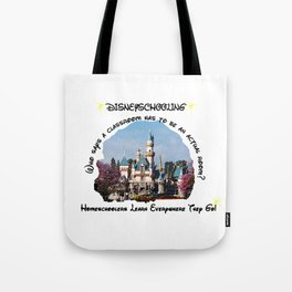 Homeschool Dis-Ney-School Who Says A Classroom Has to be an Actual Room Tote Bag