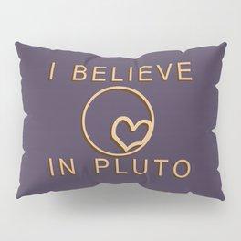 I Believe in Pluto Pillow Sham
