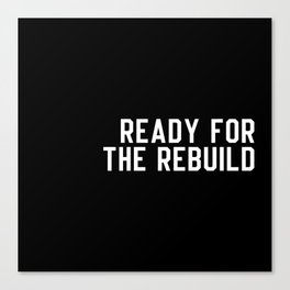 Ready For The Rebuild Canvas Print