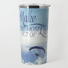 Make the most out of life Travel Mug