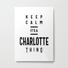 Keep Calm It's a Charlotte Thing Personalized First Name Metal Print