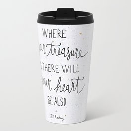 Where your treasure is, there will your heart be also Travel Mug