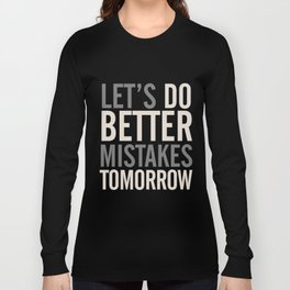 Let's do better mistakes tomorrow, improve yourself, typography illustration for fun, humor, smile, Long Sleeve T-shirt
