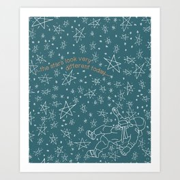 The Stars Look Very Different Today... Art Print