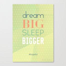 Dream big sleep bigger #hopeful Canvas Print