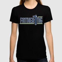 fathering T-shirt