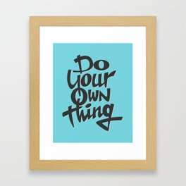 Do Your Own Thing Framed Art Print