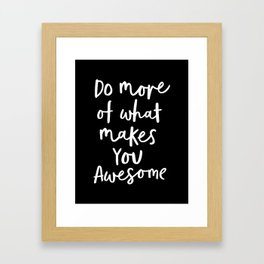Do More of What Makes You Awesome black-white monochrome typography poster design home wall decor Framed Art Print