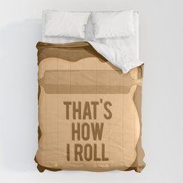 That's How I Roll Comforters