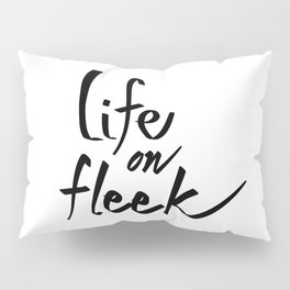 Life on Fleek - White Pillow Sham
