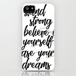 Stand strong believe in yourself chase your dreams iPhone Case