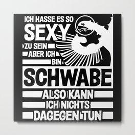 Swabian Funny Saying - Sexy Swabian Metal Print