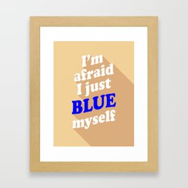 I'm Afraid I Just Blue Myself Framed Art Print