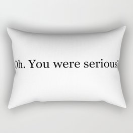 Oh. You were serious? Rectangular Pillow