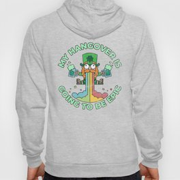 St. Patrick's Day Party Funny My Hangover is Going to be Epic Hoody
