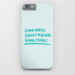 Good Music Good Friends Good Times iPhone Case