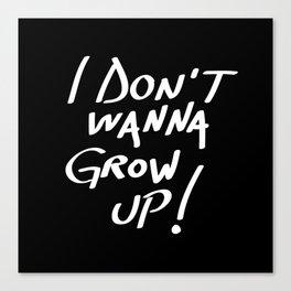 I don't wanna grow up! Canvas Print