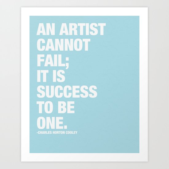 An Artist Cannot Fail; it is Success to be One. Art Print