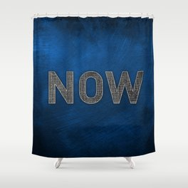 Now is the Time - Blue Shower Curtain