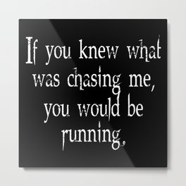Knew What Was Chasing Me (white text) Metal Print