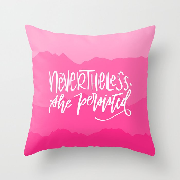 Nevertheless, she persisted Throw Pillow