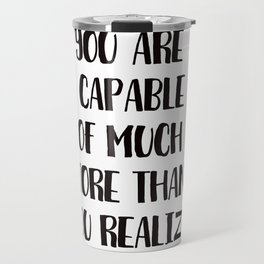 YOU ARE CAPABLE OF MUCH MORE THAN YOU REALIZE! Travel Mug