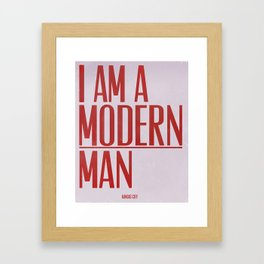 I Am A Modern Man Framed Art Print