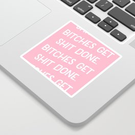 Bitches Get Shit Done Sticker