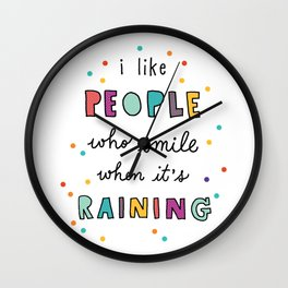 i like people who smile when it's raining (with raindrops) Wall Clock