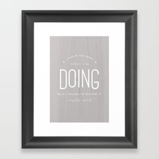 I have no idea what I'm doing Framed Art Print