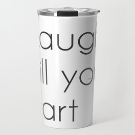 Laugh till you Fart Travel Mug