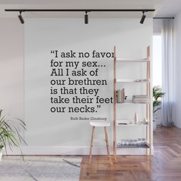 I ask no favor for my sex. All I ask of our brethren is that they take their feet off our necks Wall Mural