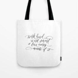 Work hard, work smart, & love every minute of it Tote Bag