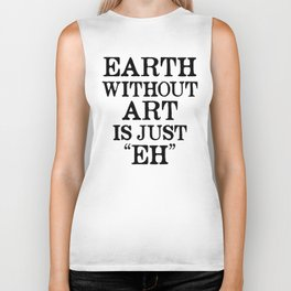 Earth Without Art is Just Eh Biker Tank