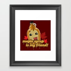 Maple syrup is my friend! Framed Art Print