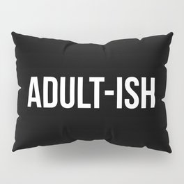 Adult-ish Funny Quote Pillow Sham