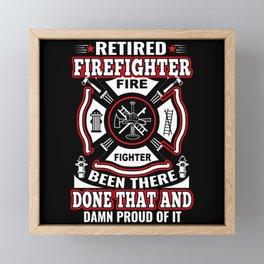 Retired Firefighter Been There Done Damn Proud Framed Mini Art Print