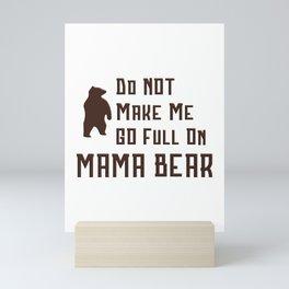 Do Not Make Me Go Full On Mama Bear Gift Mini Art Print