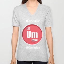 The element of confusion To chemistry Unisex V-Neck