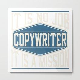 Copywriter  - It Is No Job, It Is A Mission Metal Print